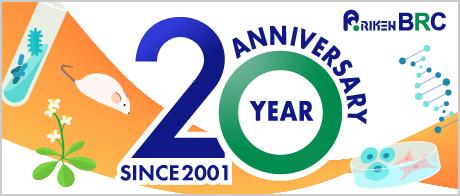 20th Anniversary of RIKEN BioResource Research Center
